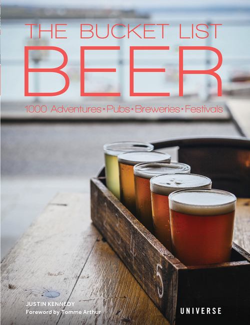 The Bucket List: Beer: 1000 Adventures ' Pubs ' Breweries ' Festivals. Justin Kennedy