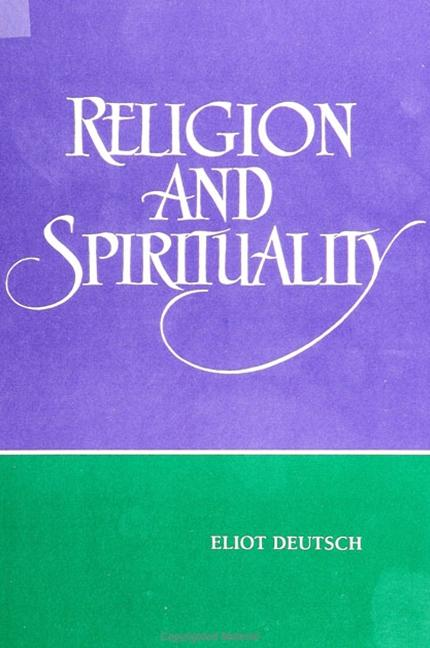 Religion and Spirituality. Eliot Deutsch