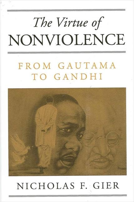 The Virtue of Nonviolence: From Gautama to Gandhi (Suny Series in Constructive Postmodern...