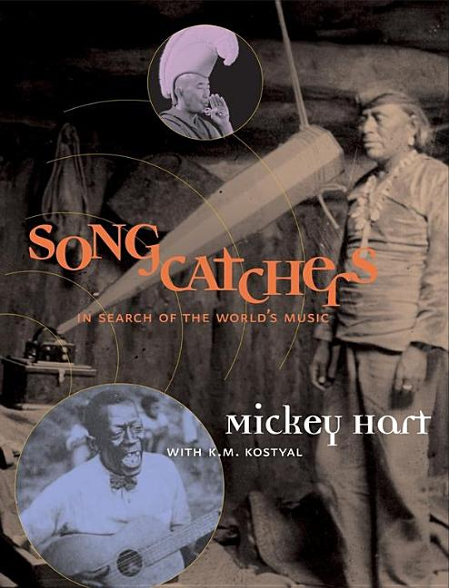 Songcatchers: In Search of the World's Music. K. M. Kostyal Mickey Hart