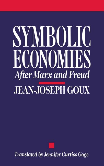 Symbolic Economies: After Marx and Freud (Cornell Studies in Classical Philology). Jean-Joseph Goux