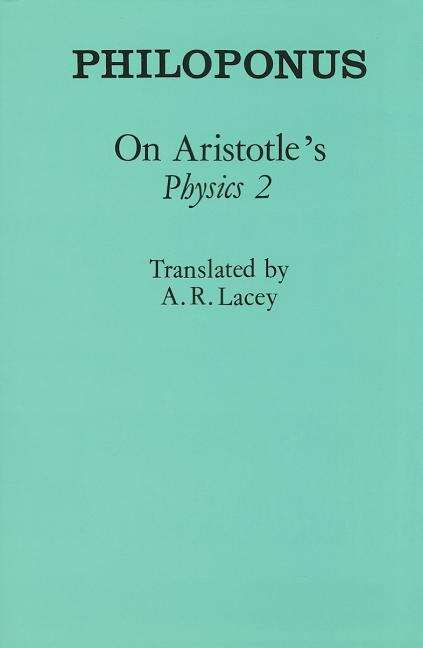 On Aristotle's 'Physics 2' (Ancient Commentators on Aristotle). Philoponus
