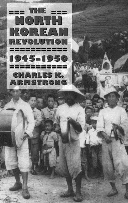 The North Korean Revolution, 1945–1950 (Studies of the Weatherhead East Asian Institute,...
