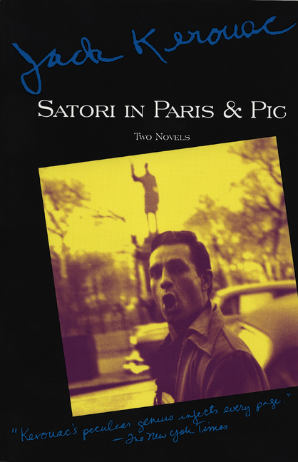 Satori in Paris and Pic: Two Novels (Kerouac, Jack). JACK KEROUAC.
