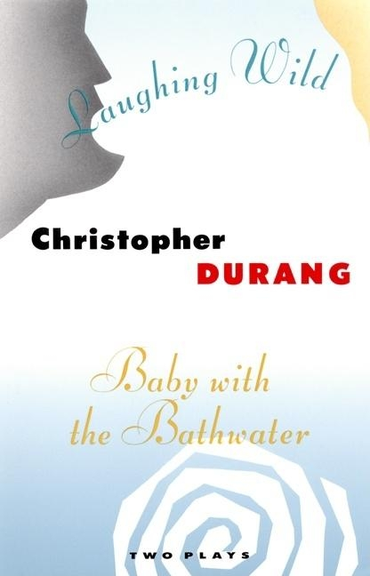 Laughing Wild and Baby with the Bathwater: Two Plays. Christopher Durang