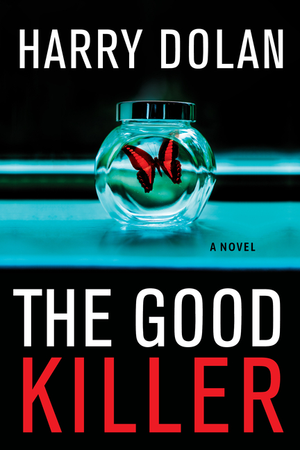 The Good Killer: A Novel. Harry Dolan