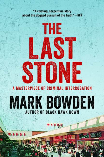The Last Stone: A Masterpiece of Criminal Interrogation. Mark Bowden