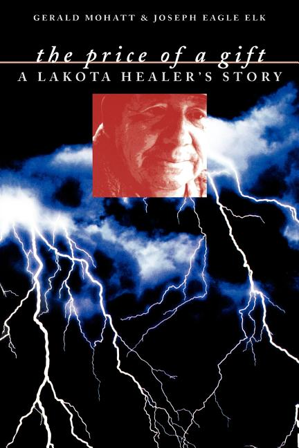 The Price of a Gift: A Lakota Healer's Story. Joseph Eagle Elk Gerald Mohatt