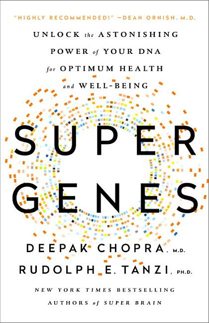 Super Genes: Unlock the Astonishing Power of Your DNA for Optimum Health and Well-Being. Rudolph...
