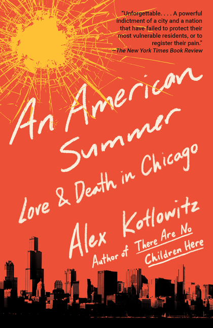 An American Summer: Love and Death in Chicago. Alex Kotlowitz