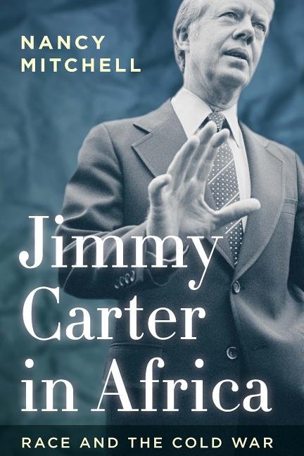 Jimmy Carter in Africa: Race and the Cold War (Cold War International History Project). Nancy Mitchell.