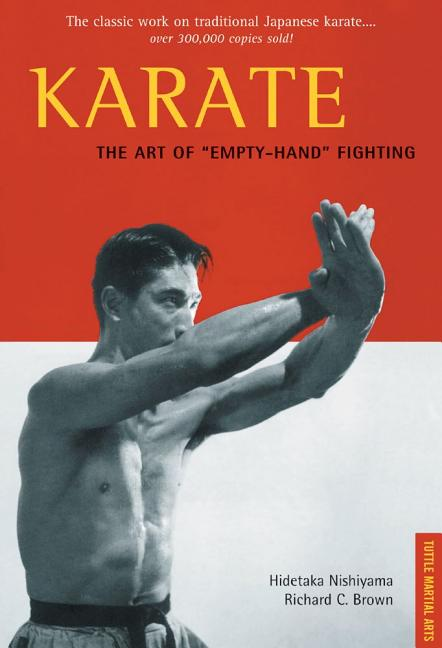 Karate the Art of 'Empty-Hand' Fighting. Richard C. Brown Hidetaka Nishiyama