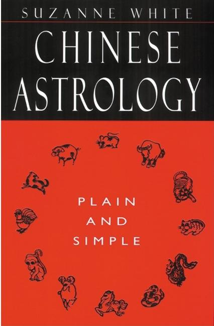 Chinese Astrology Plain and Simple. Suzanne White