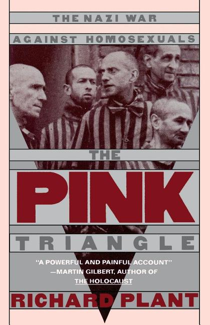 The Pink Triangle: The Nazi War Against Homosexuals. Richard Plant