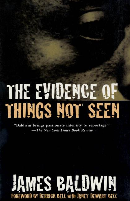 The Evidence of Things Not Seen: Reissued Edition. James Baldwin