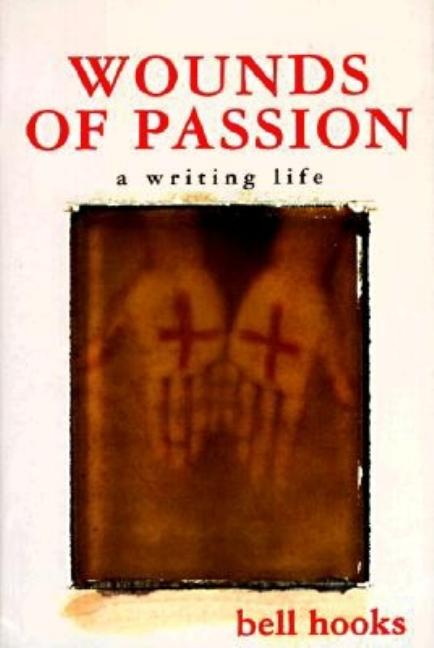 Wounds of Passion : A Writing Life. BELL HOOKS