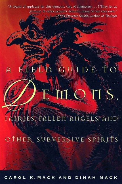 A Field Guide to Demons, Fairies, Fallen Angels and Other Subversive Spirits. DINAH MACK CAROL K....