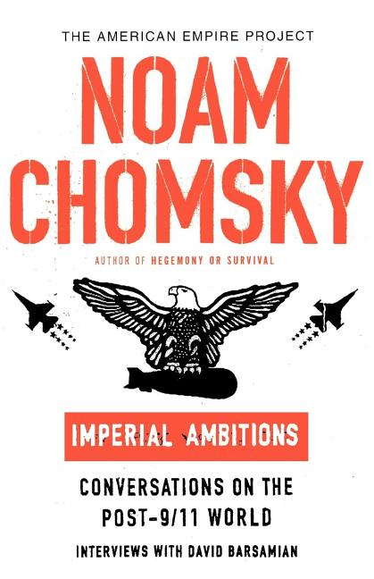 Imperial Ambitions: Conversations on the Post-9/11 World [American Empire Project] (American Empire Project). DAVID BARSAMIAN NOAM CHOMSKY.