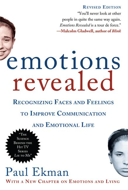 Emotions Revealed, Second Edition: Recognizing Faces and Feelings to Improve Communication and Emotional Life. Paul Ekman Ph D.