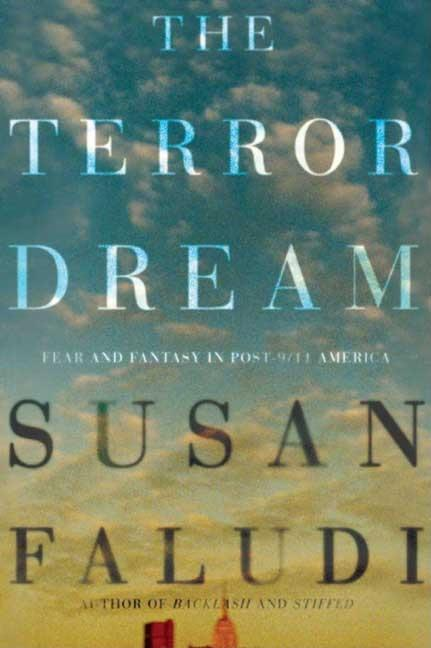 The Terror Dream: Fear and Fantasy in Post-9/11 America. SUSAN FALUDI