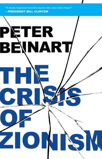The Crisis of Zionism. Peter Beinart