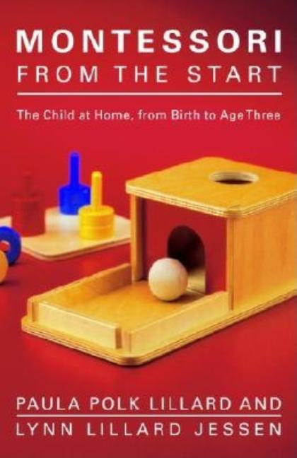 Montessori from the Start: The Child at Home, from Birth to Age Three. Paula Polk Lillard, Lynn...