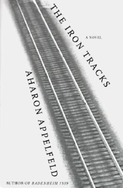 Iron Tracks. JEFFREY M. GREEN ARON APPELFELD, YAACOV JEFFREY GREEN
