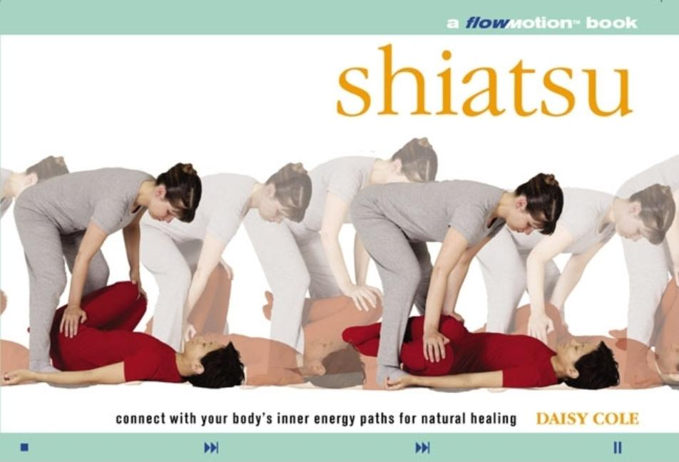 Shiatsu: A Flowmotion Book: Connect With Your Body's Inner Energy Paths for Natural Healing....