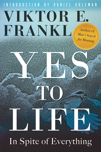 Yes to Life: In Spite of Everything. Viktor E. Frankl