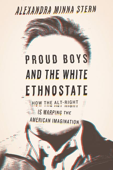Proud Boys and the White Ethnostate: How the Alt-Right Is Warping the American Imagination....