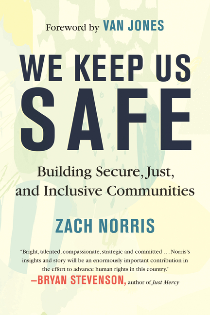 We Keep Us Safe: Building Secure, Just, and Inclusive Communities. Zach Norris