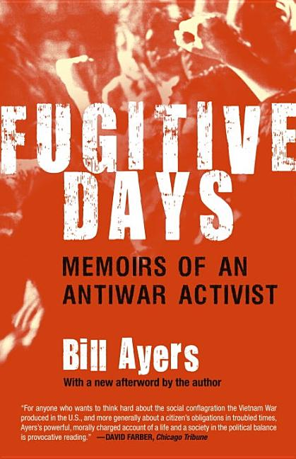 Fugitive Days: Memoirs of an Anti-War Activist. BILL AYERS