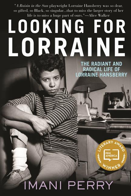Looking for Lorraine: The Radiant and Radical Life of Lorraine Hansberry. Imani Perry