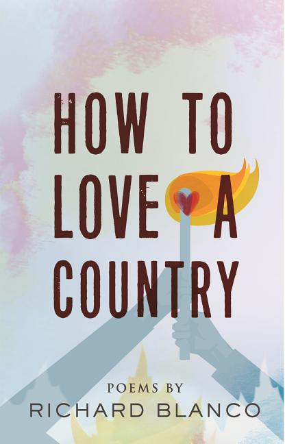 How to Love a Country: Poems. Richard Blanco