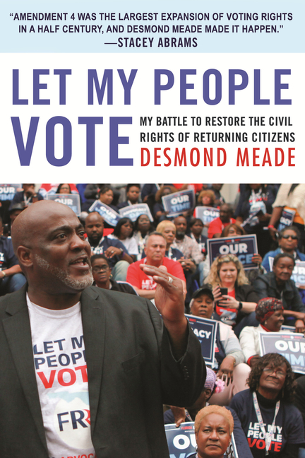 Let My People Vote: My Battle to Restore the Civil Rights of Returning Citizens. Desmond Meade