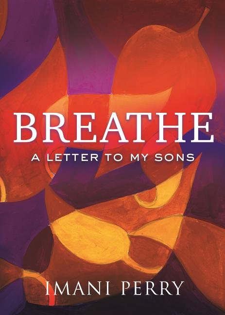 Breathe: A Letter to My Sons. Imani Perry
