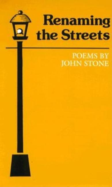 Renaming the Streets: Poems by John Stone. John Stone