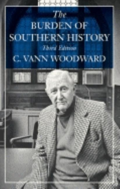 The Burden of Southern History. C. VANN WOODWARD.