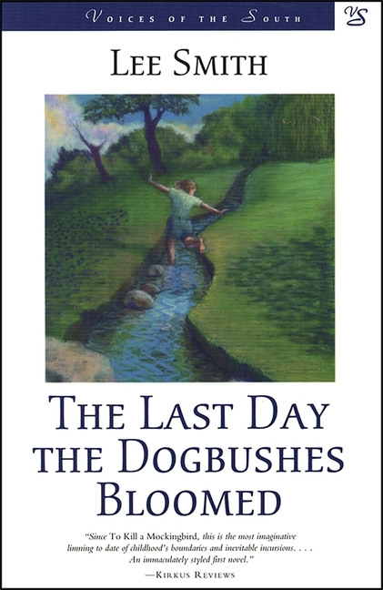 The Last Day the Dogbushes Bloomed (Voices of the South). Lee Smith