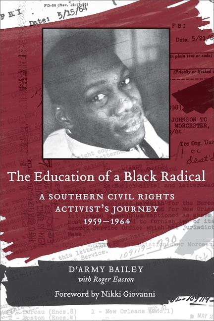 The Education of a Black Radical: A Southern Civil Rights Activist's Journey, 1959-1964. Roger Easson D'army Bailey.