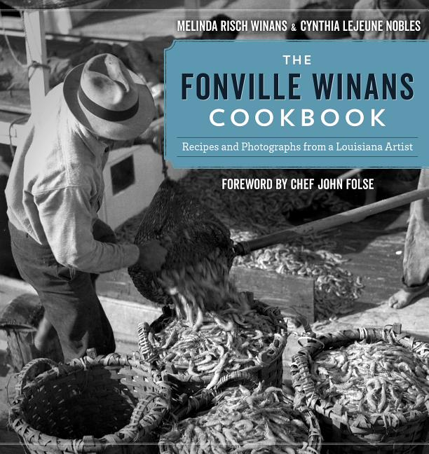 The Fonville Winans Cookbook: Recipes and Photographs from a Louisiana Artist. Cynthia LeJeune...