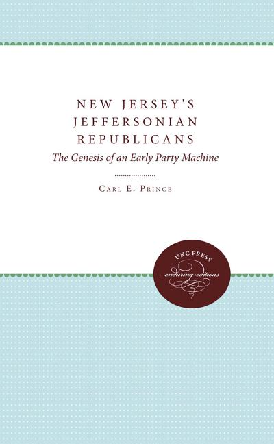 New Jersey's Jeffersonian Republicans: The Genesis of an Early Party Machine (Published by the...