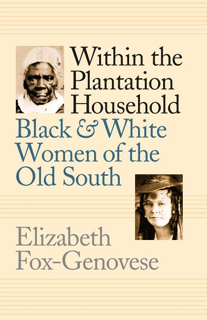 Within the Plantation Household: Black and White Women of the Old South (Gender and American Culture). ELIZABETH FOX-GENOVESE.
