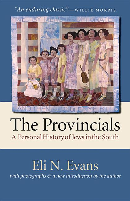 The Provincials: A Personal History of Jews in the South (With Photographs and a New Introduction by the Author). Eli N. Evans.