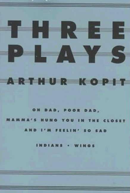 Three Plays: Oh Dad, Poor Dad, Mamma's Hung You in the Closet and I'm Feelin So Sad, Indians,...