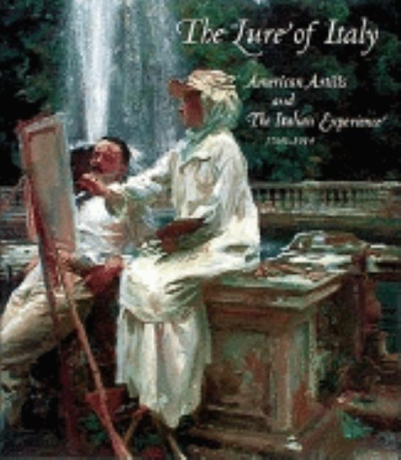 Lure of Italy: American Artists and the Italian Experience, 1760-1914. Jr. Theodore EStebbins.