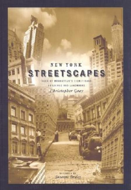 New York Streetscapes: Tales of Manhattan's Significant Buidlings and Landmarks. Suzanne Braley Christopher Gray.