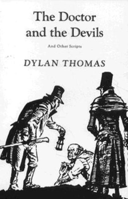 Doctor and the Devils and Other Scripts. Dylan Thomas.