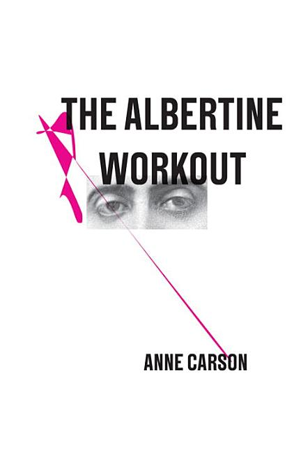 The Albertine Workout (New Directions Poetry Pamphlet #13). Anne Carson