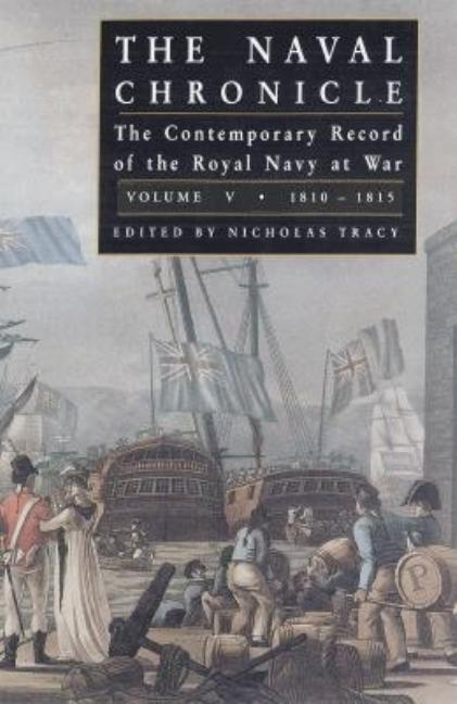 Naval Chronicle: The Contemporary Record of the Royal Navy at War